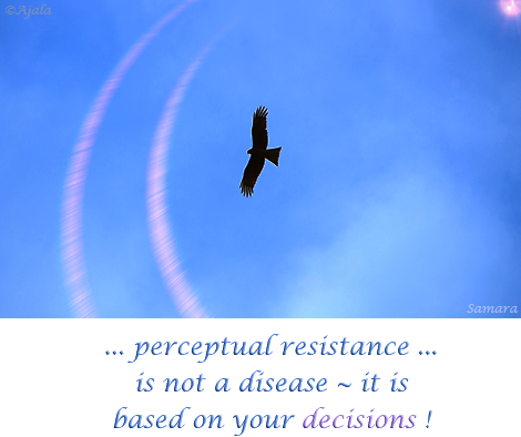 ... perceptual #resistance ... is not a disease ~ it is based on your #decisions !