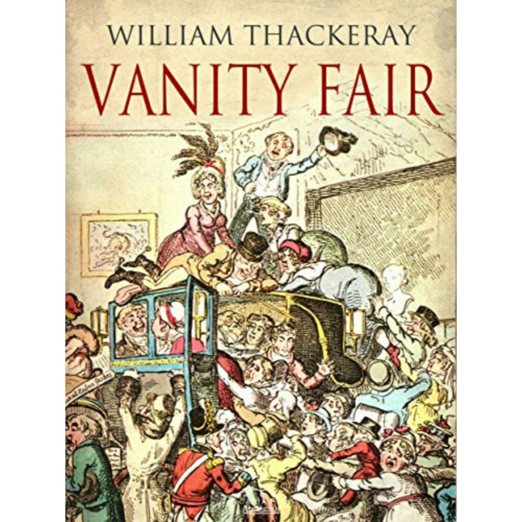 Vanity Fair Is An English Novel By William Makepeace Thackeray Which Follows The Lives Of Becky Sharp And Amelia Sedley Amid Their Friends And Families
