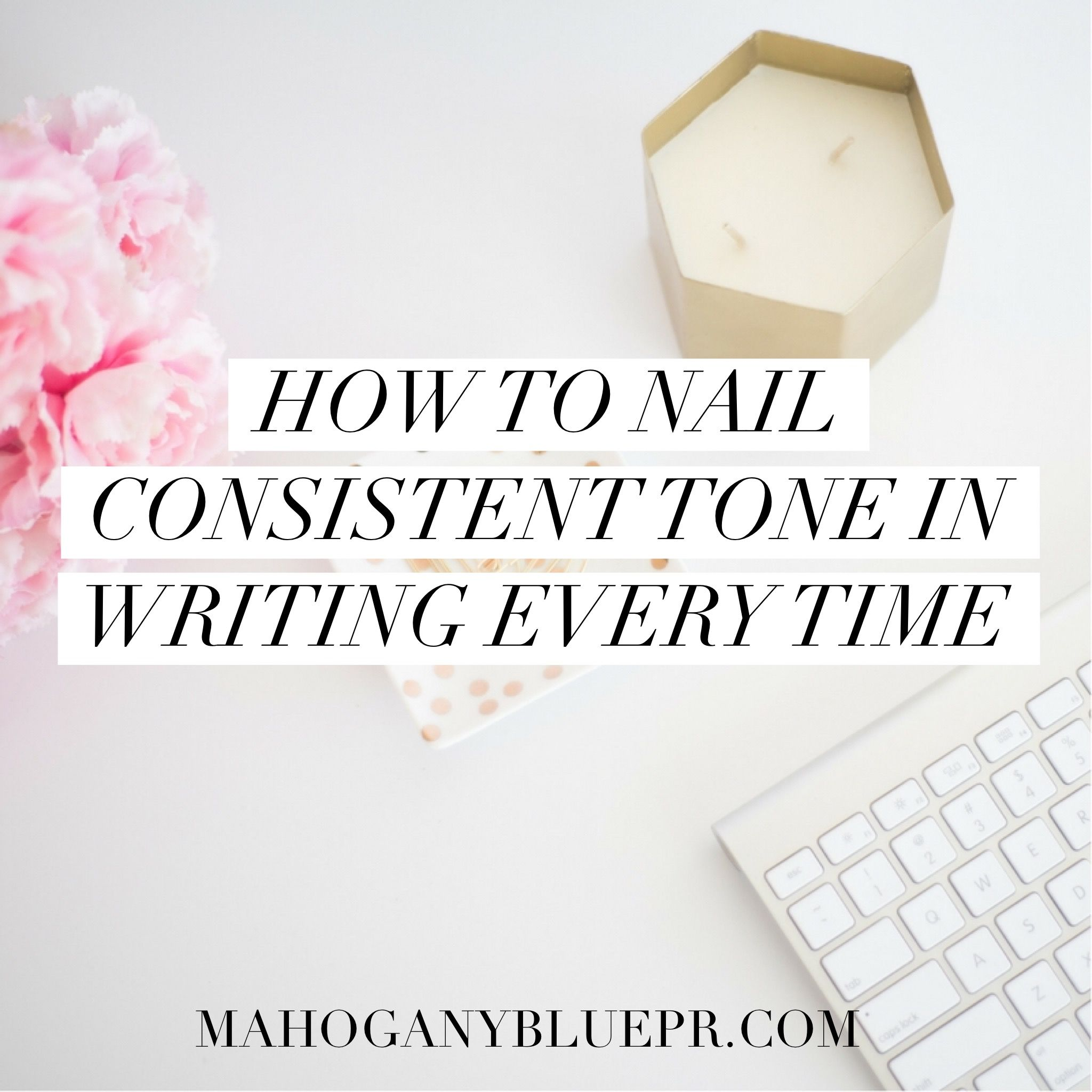 How to Nail Consistent Tone in Writing Every Time
