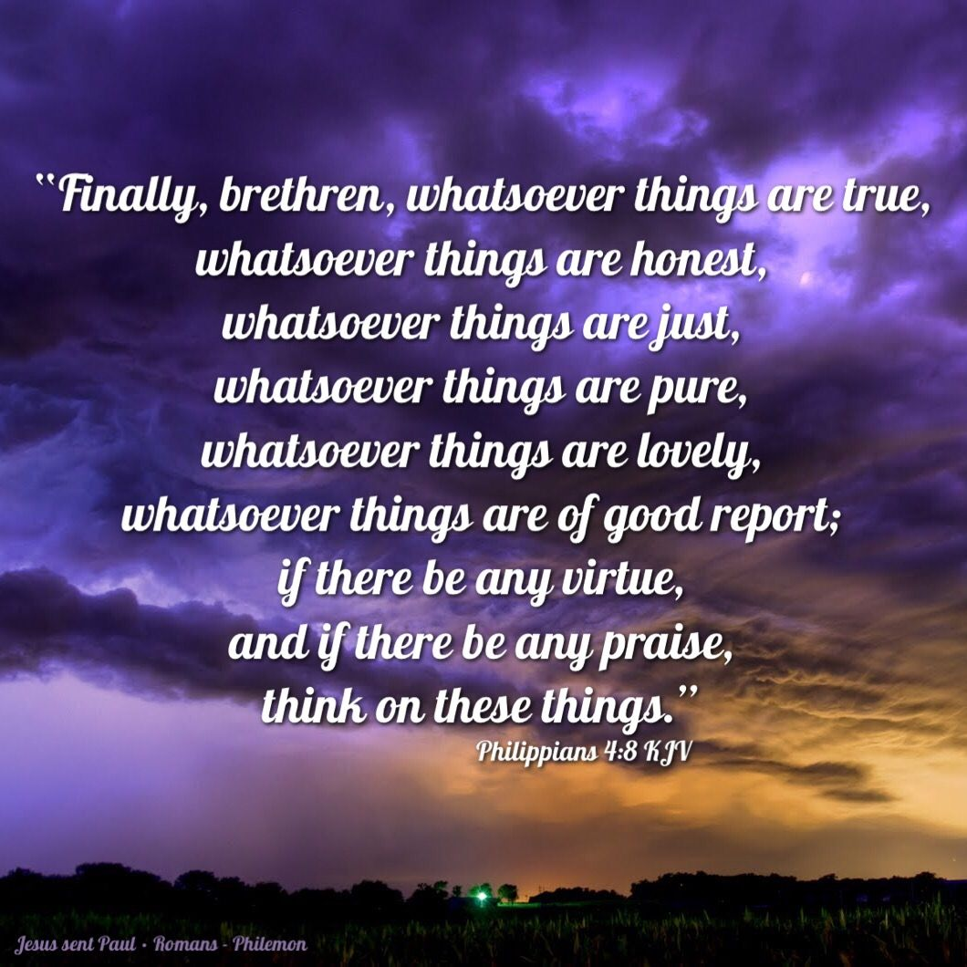 Finally, brethren, whatsoever things are true, whatsoever things are honest, whatsoever th… | Whatsoever  things are true, Whatsoever things are lovely, Philippians
