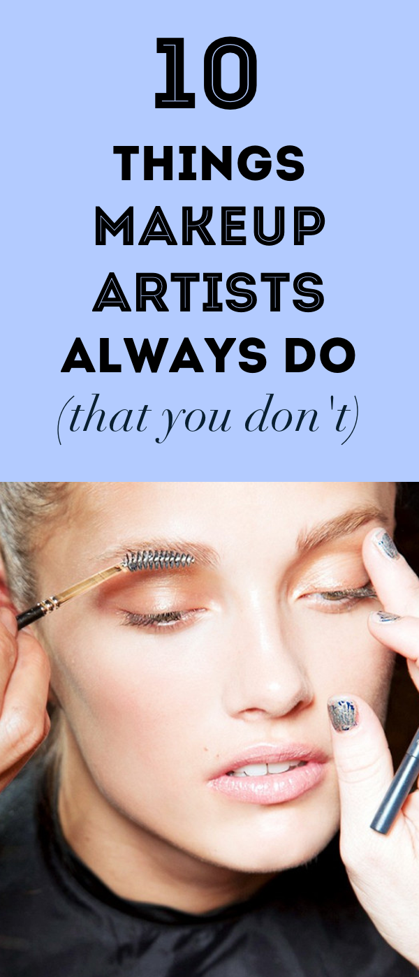 Things Makeup: 10 Things Makeup Artists Always Do (That You Don't