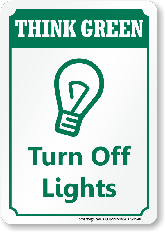 Turn Off Lights Sign Think Green Conserve Energy Signs Sku S 9940 Eco Sign Save Energy Poster Turn Ons