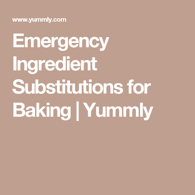 Emergency Ingredient Substitutions for Baking | Yummly