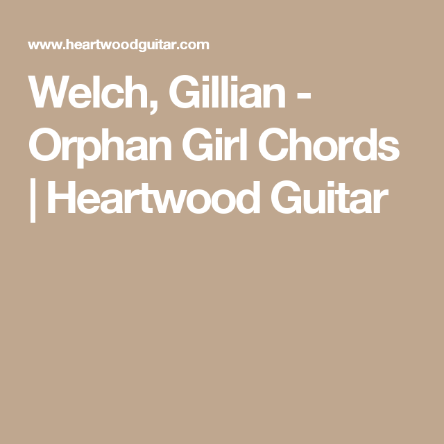 Welch, Gillian - Orphan Girl Chords | Heartwood Guitar | Guitar ...