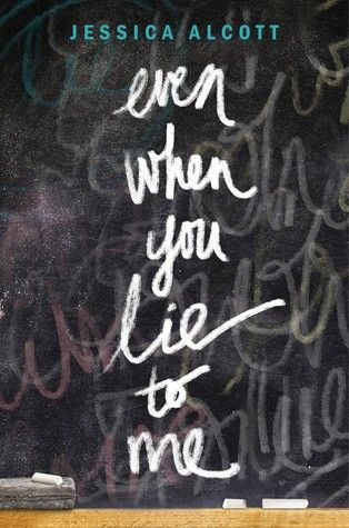 Even When You Lie to Me by Jessica Alcott: June 9th 2015 by Crown Books for Young Readers