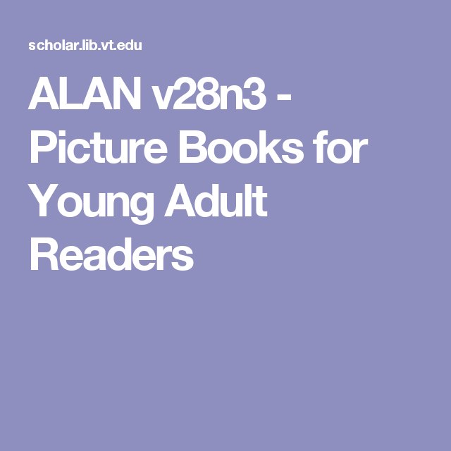 ALAN v28n3 - Picture Books for Young Adult Readers