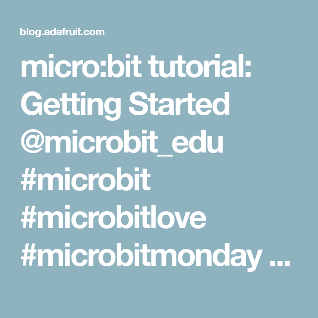 micro:bit tutorial: Getting Started @microbit_edu #microbit #microbitlove #microbitmonday « Adafruit Industries – Makers, hackers, artists, designers and engineers!
