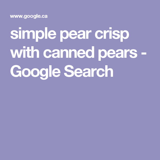 simple pear crisp with canned pears - Google Search