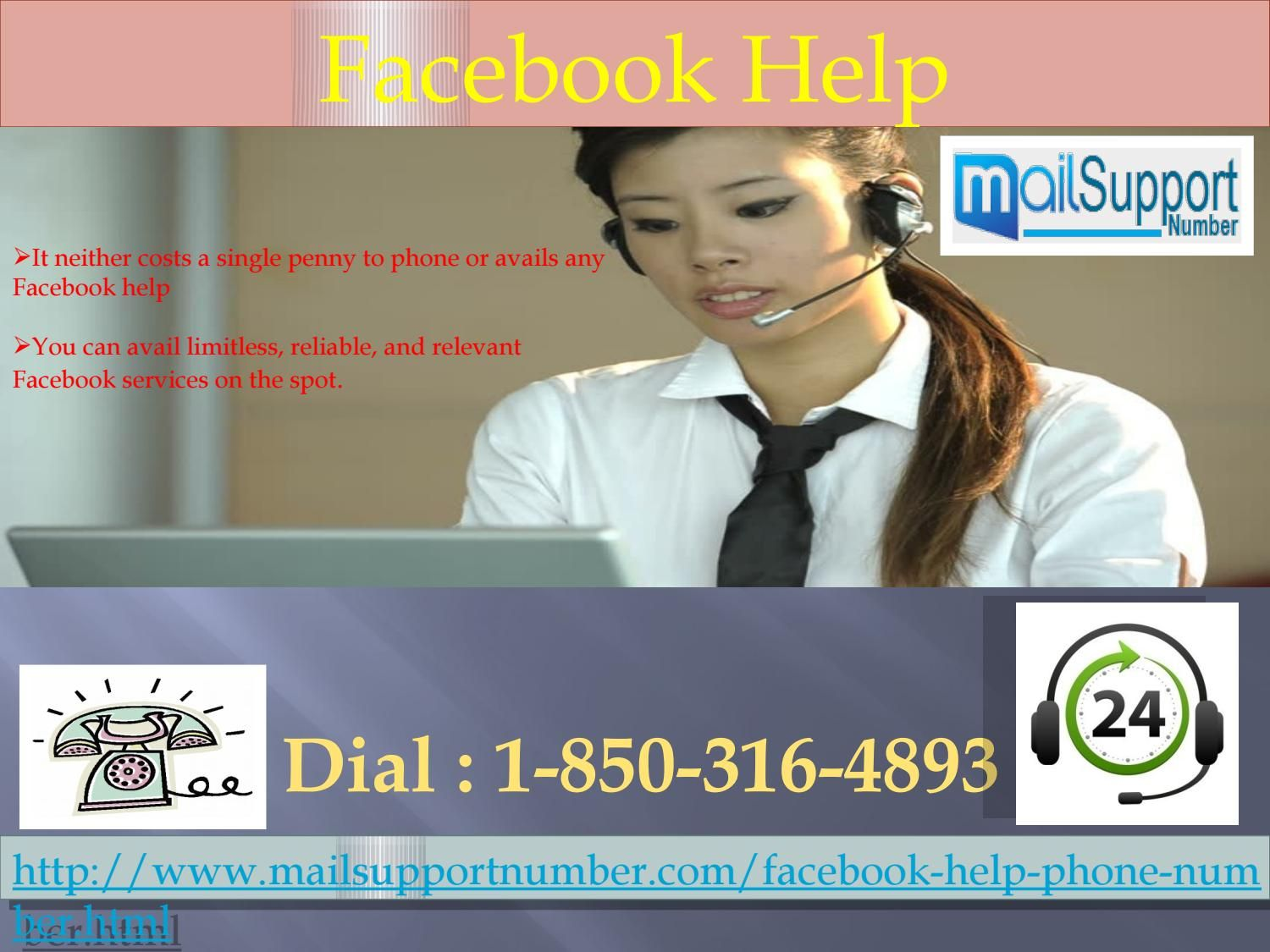 What Are the Merits of calling at 1-850-316-4893 Facebook help?   The primary reason is that it is the toll-free telephone 1-850-316-4893 which is accessible from everywhere. • It neither costs a single penny to phone or avails any Facebook help • You can avail limitless, reliable, and relevant Facebook services on the spot. For More Info Visit Us: http://www.mailsupportnumber.com/facebook-help-phone-number.html