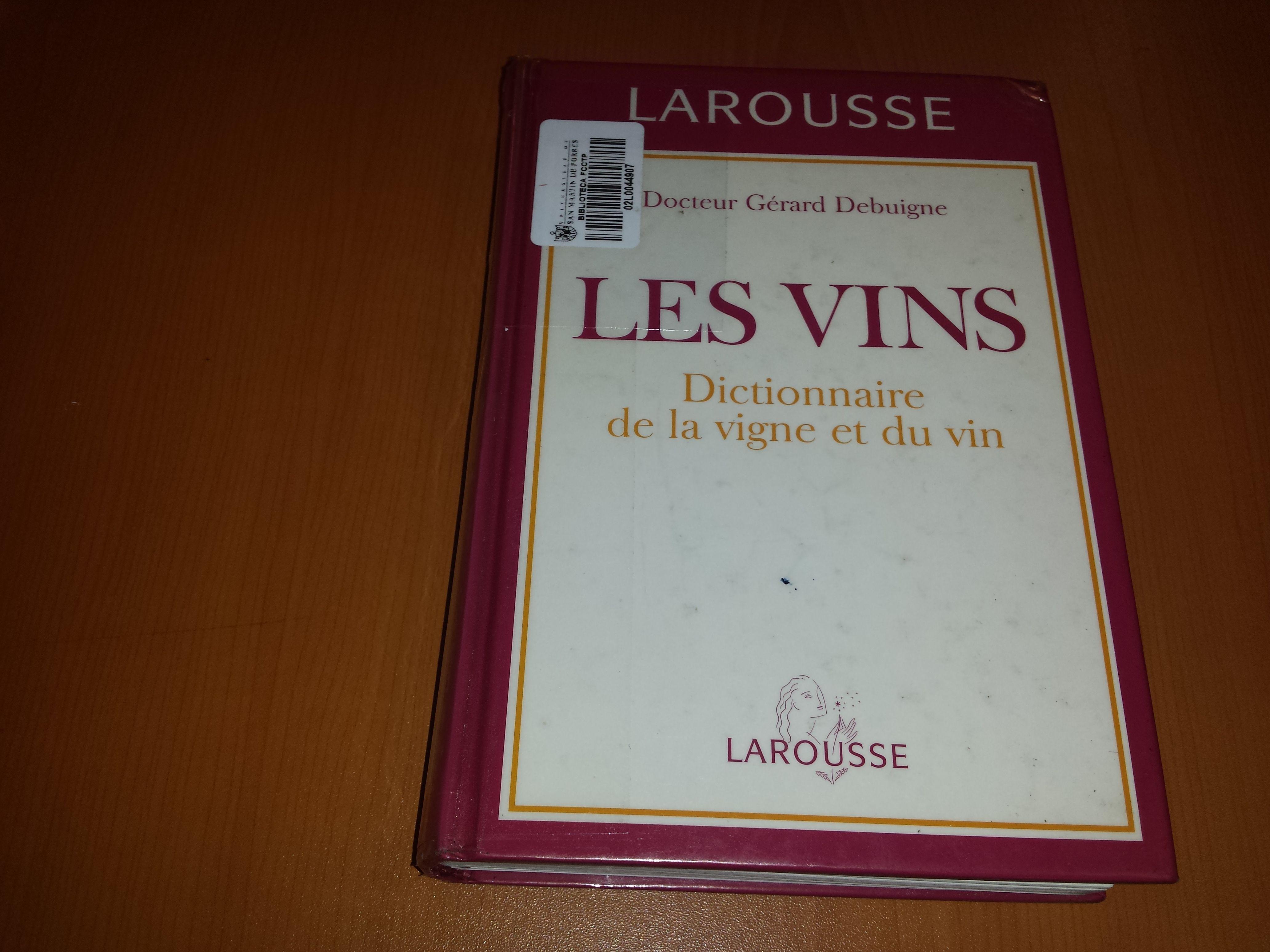 Título: Les vins, dictionnaire de la vigne et du vin /  Autor: Debuigne, Gerard / Ubicación: FCCTP – Gastronomía – Tercer piso / Código:  G/EUR/ 663.2 D52