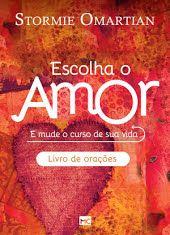 Escolha O Amor Livro De Oracoes Livros De Oracao Oracao Amor