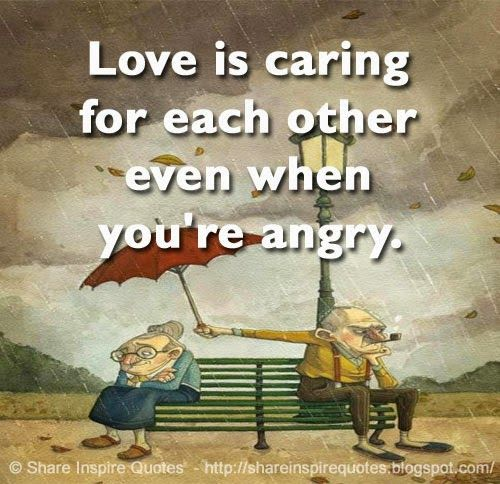 Loving Caring Quotes: Love Is Caring For Each Other Even When You're Angry
