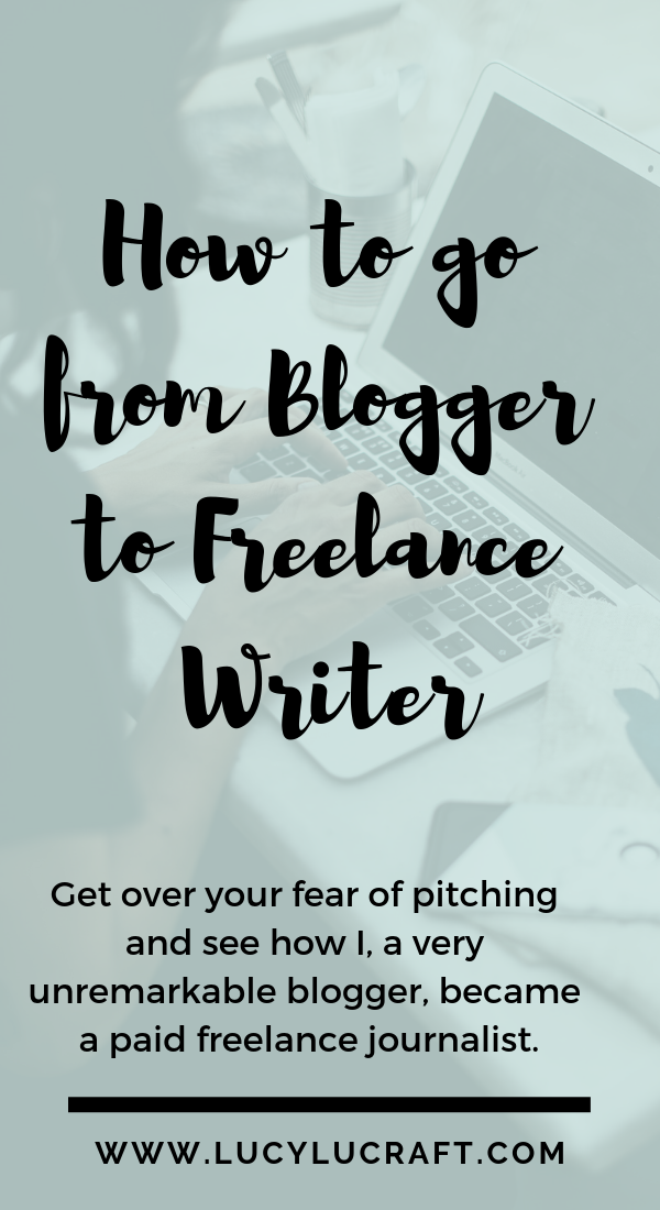 How I Went From Blogger To Journalist Lucy Lucraft Freelance Writing Freelance Writing Jobs Writing Jobs