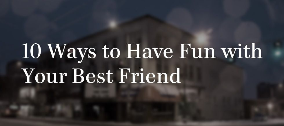 10 Ways To Have Fun With Your Best Friend Hubby And I Should Try To Do A Few Of These Per Month