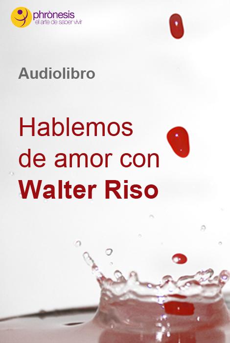 Hablemos de amor con Walter Riso