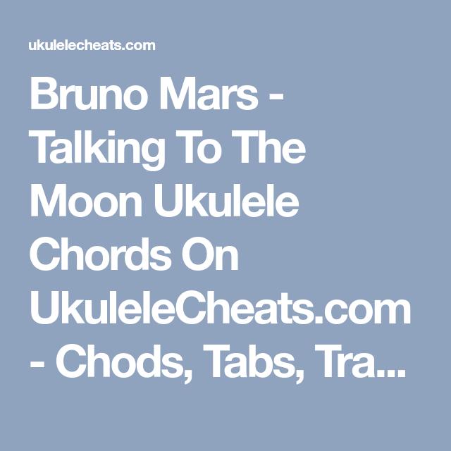 Bruno Mars - Talking To The Moon Ukulele Chords On UkuleleCheats.com ...
