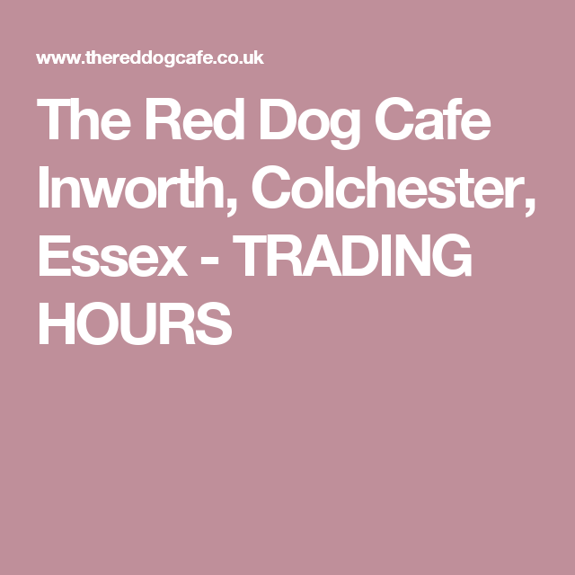 The Red Dog Cafe Inworth Colchester Essex Trading Hours