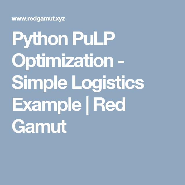 Python PuLP Optimization - Simple Logistics Example | Red Gamut