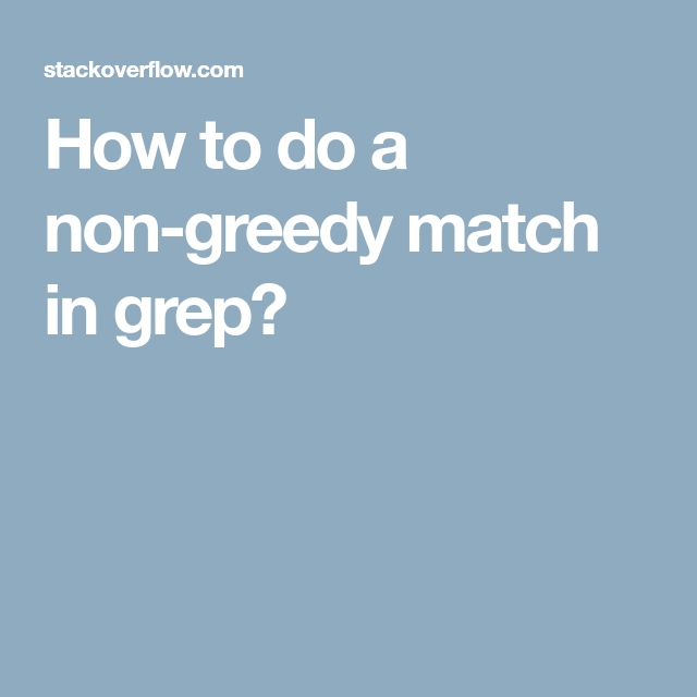 How To Do A Non Greedy Match In Grep