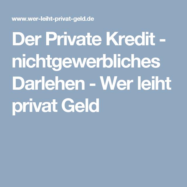 Der Private Kredit  nichtgewerbliches Darlehen  Wer leiht privat Geld  Kredit  Geld und Privat