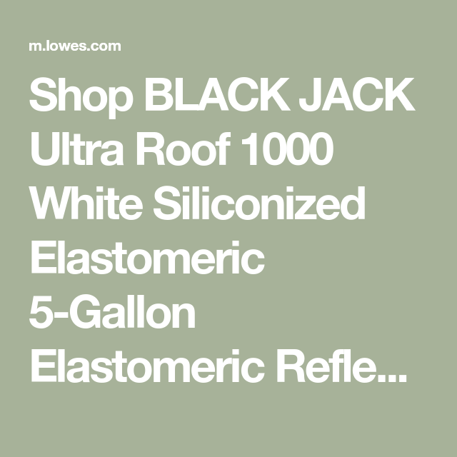 Shop Black Jack Ultra Roof 1000 White Siliconized Elastomeric 5 Gallon Elastomeric Reflective Roof Coating 10 Year Limited Warr Roof Coating Jack Black Gallon