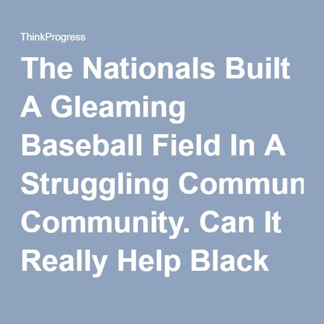 The Nationals Built A Gleaming Baseball Field In A Struggling Community. Can It Really Help Black Kids? | ThinkProgress