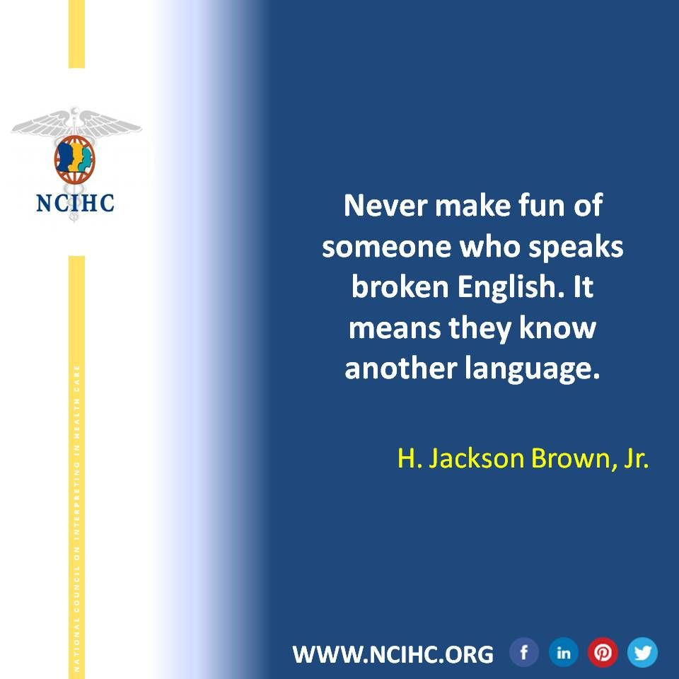"""Never make fun of someone who speaks broken English. It"