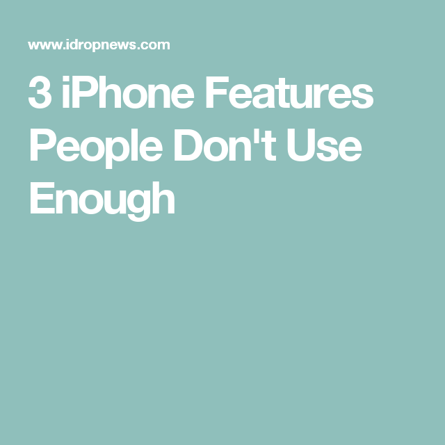 3 iPhone Features People Don't Use Enough Iphone, Apple