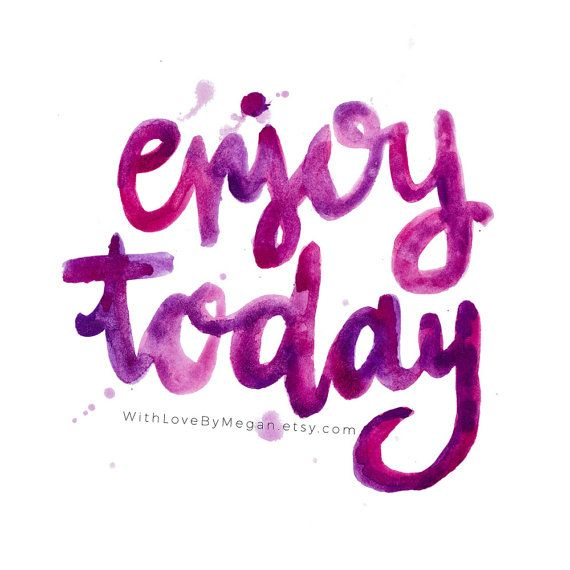 Enjoy today inspirational print watercolor brush script