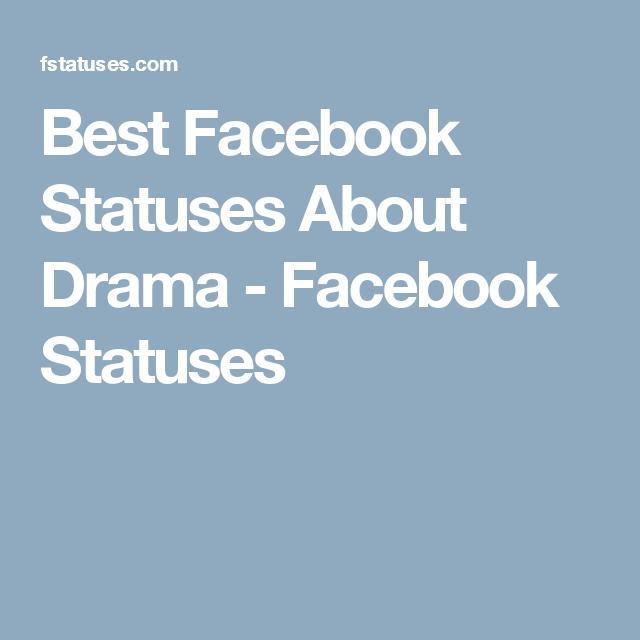 Best Facebook Statuses About Drama Facebook status, Best