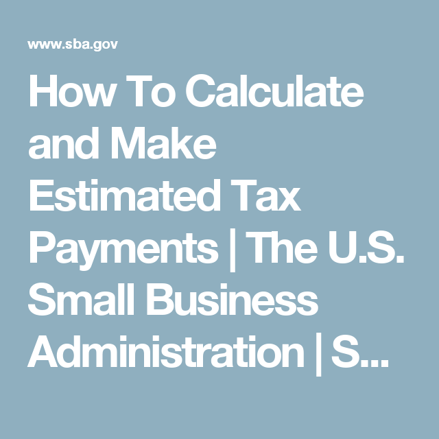 How To Calculate and Make Estimated Tax Payments | The U.S ...