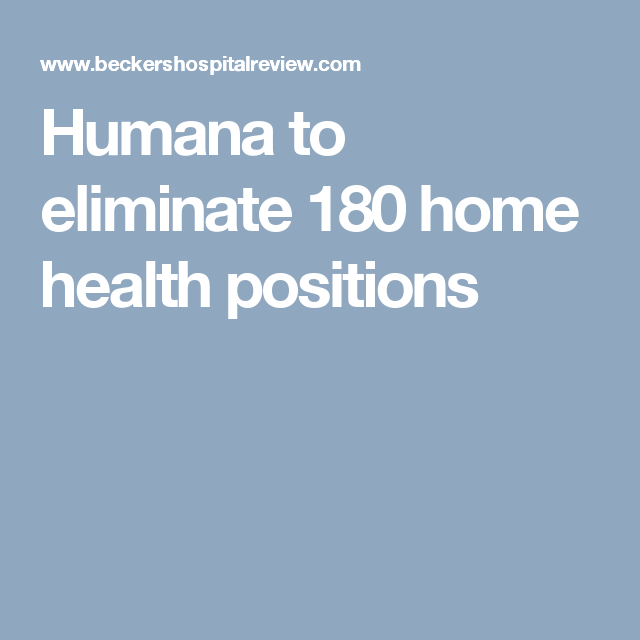 Humana To Eliminate  Home Health Positions  Healthcare