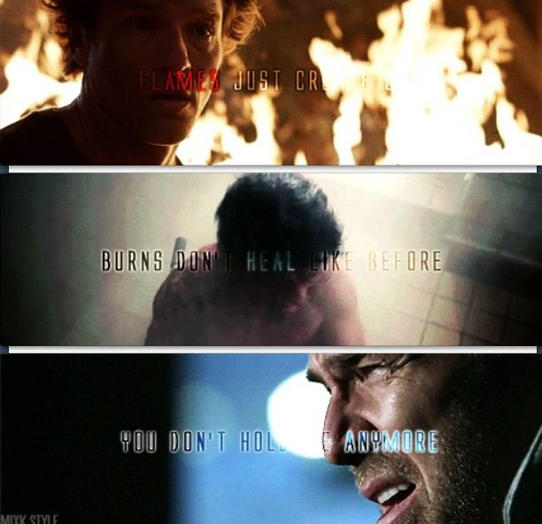 (Peter Hale) Flames just create us. (Scott McCall) Burns don't heal like before. (Chris Argent) You don't hold me anymore.