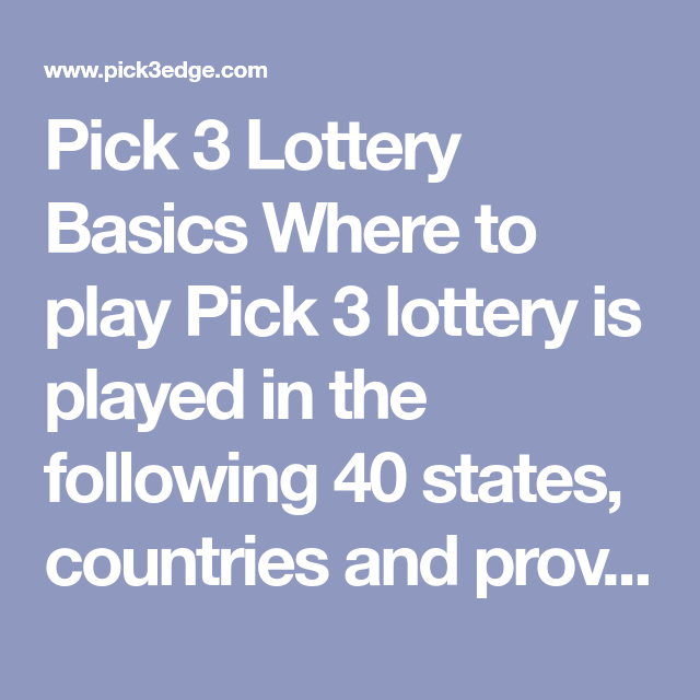 Pick 3 Lottery Basics Where to play Pick 3 lottery is played