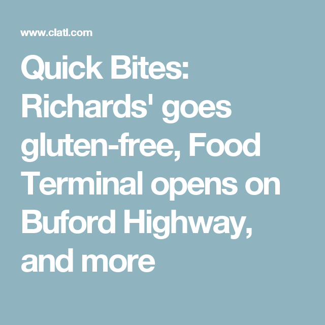 Quick Bites Richards Goes Gluten Free Food Terminal Opens On