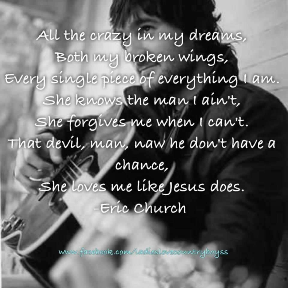 She Loves Me Like Jesus Does Eric Church Just Saw Him With