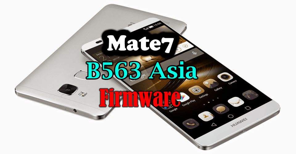 Huawei Mate7 Firmware update B563 (Asia) | Ministry Of