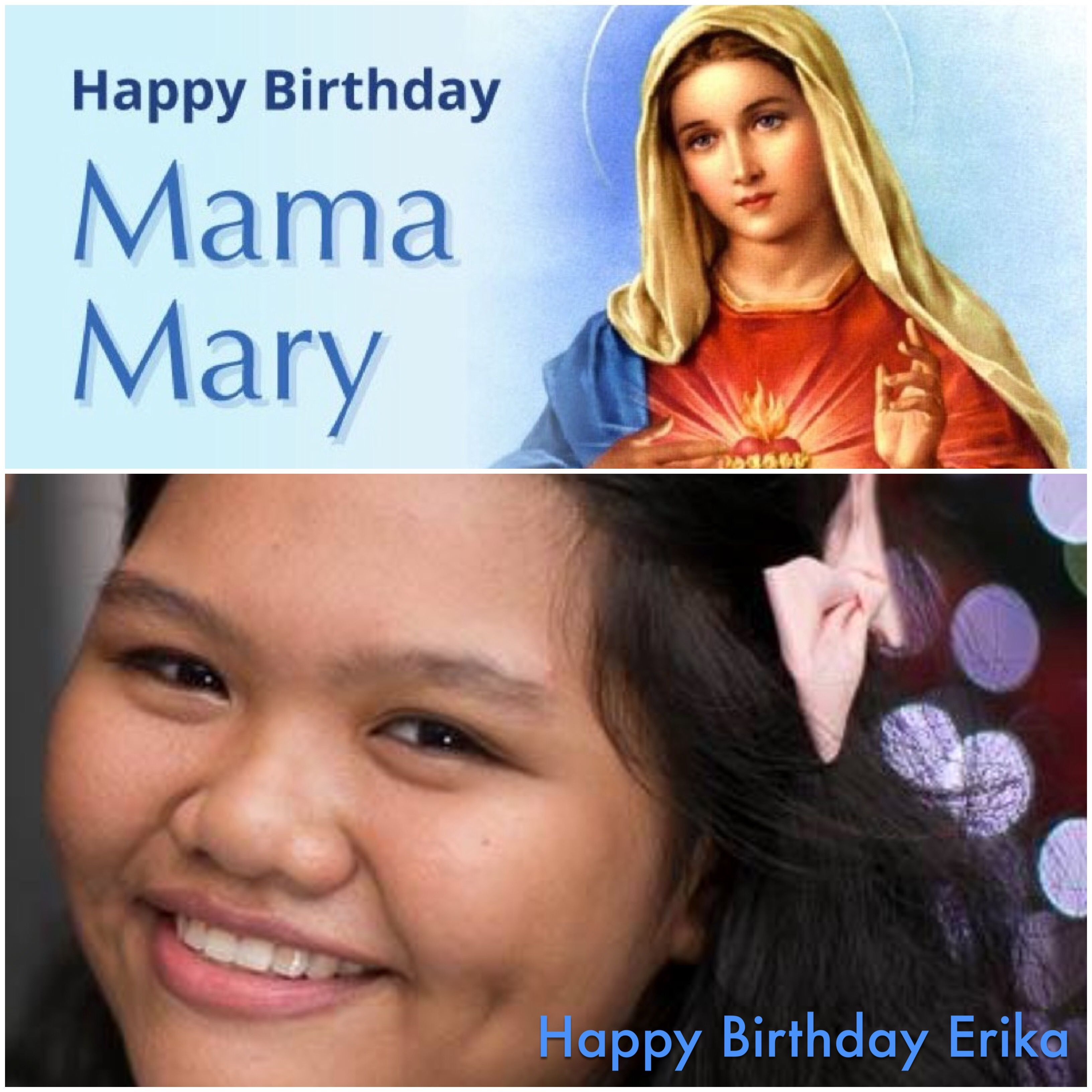 Happy Birthday, Mama Mary! Happy Birthday, Erika! May all