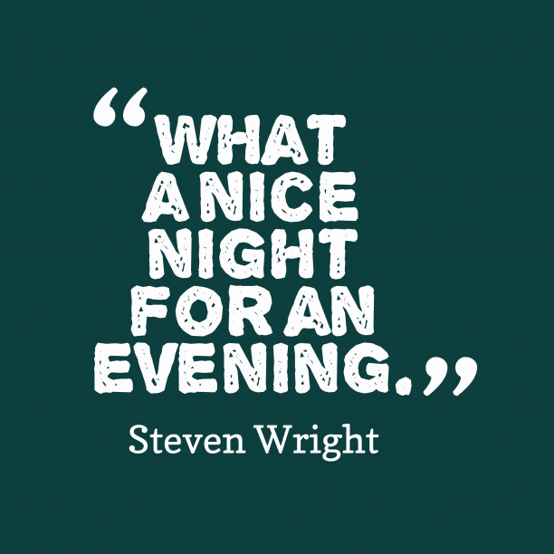 What A Nice Night For An Evening Steven Wright Steven Quotes