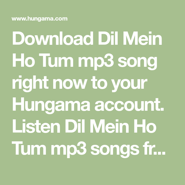 Download Dil Mein Ho Tum Mp3 Song Right Now To Your Hungama Account Listen Dil Mein Ho Tum Mp3 Songs Free Online From Free Songs Mp3 Song Listen To Free Music