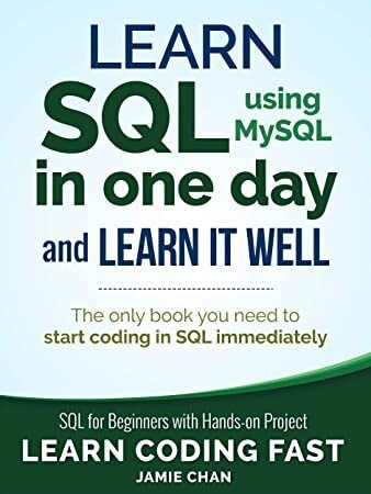 Kindle SQL Learn SQL using MySQL in One Day and Learn It Well SQL for Beginners with Handson