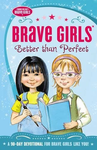 Brave Girls: Better Than Perfect: A 90-Day Devotional by ...