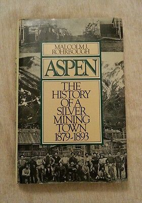 Aspen: History of a Silver Mining Town 1879-1893 Malcolm Rohrbough 1986 HCDJ 1st Ed/1st Printing Colorado