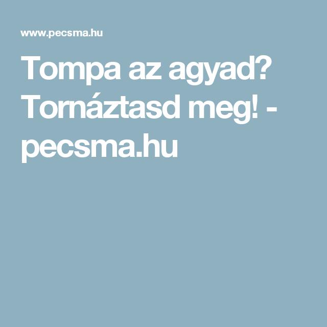 Tompa az agyad  Tornáztasd meg! - pecsma.hu Techno 24cec322de