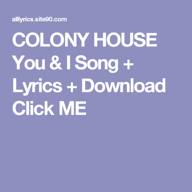 COLONY HOUSE You   I Song   Lyrics   Download Click ME. COLONY HOUSE You   I Song   Lyrics   Download Click ME   COLONY