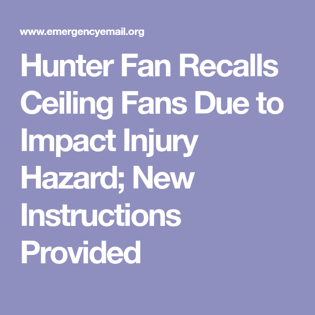 Hunter Fan Recalls Ceiling Fans Due to Impact Injury Hazard; New ...