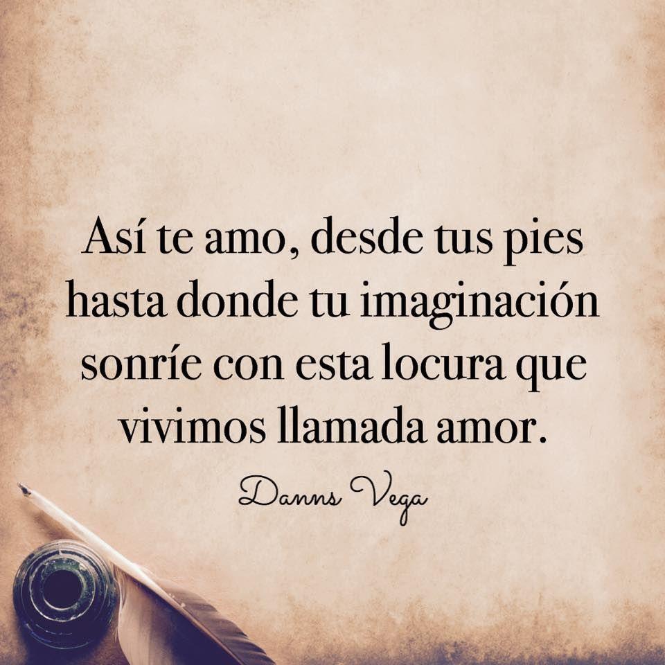 Asi Te Amo Hermosa De Mi Vida Amor Frases Danns Vega Frases