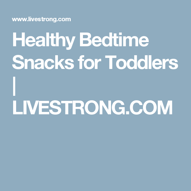 Healthy Bedtime Snacks for Toddlers   LIVESTRONG.COM