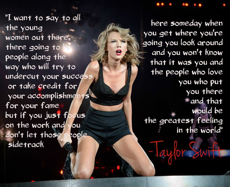 "#Grammy's #TaylorSwift #Inspirational   "" There going to be people along the way who will try to undercut your success or take credit for your accomplishments for your fame but if you just focus on the work and you don't let those people sidetrack here someday when you get where you're going you look around and you won't know that it was you and the people who love you who put you there and that would be the greatest feeling in the world"""