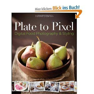 Plate to Pixel: Digital Food Photography and Styling: Amazon.de: Helene Dujardin: Englische Bücher